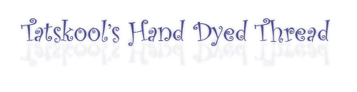WELCOME TO MY WORLD OF HAND DYED THREAD - Tatskool's Hand Dyed Thread